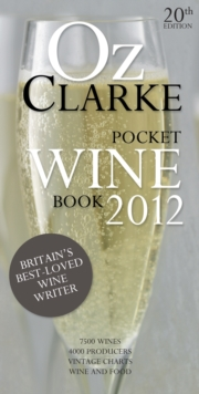 Oz Clarke Pocket Wine Book 2012 : 7500 Wines, 4000 Producers, Vintage Charts, Wine and Food, Hardback Book