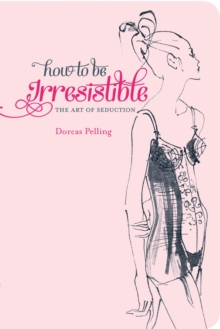 How to be Irresistible : The Art of Seduction, Hardback Book