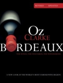 Oz Clarke Bordeaux Third Edition : A new look at the world's most famous wine region, Hardback Book
