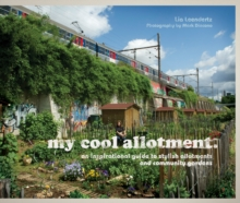 my cool allotment : an inspirational guide to stylish allotments and community gardens, Hardback Book