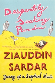 Desperately Seeking Paradise : Journeys of a Sceptical Muslim, Paperback / softback Book