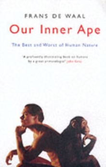 Our Inner Ape : The Best And Worst Of Human Nature, Paperback / softback Book