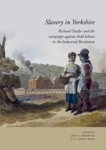 Slavery in Yorkshire : Richard Oastler and the Campaign Against Child Labour in the Industrial Revolution, Paperback Book