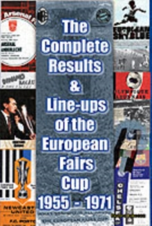 The Complete Results and Line-ups of the European Fairs Cup 1955-1971, Paperback Book