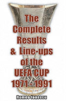 The Complete Results and Line-ups of the UEFA Cup 1971-1991, Paperback Book