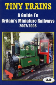 Tiny Trains : A Guide to Britain's Miniature Railways, Paperback / softback Book