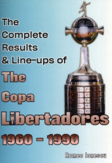 The Complete Results & Line-ups of the Copa Libertadores 1960-1990, Paperback Book