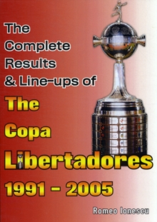 The Complete Results & Line-ups of the Copa Libertadores 1991-2005, Paperback Book