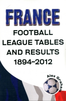 France  -  Football League Tables & Results 1894-2012, Paperback Book