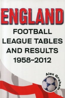 England  -  Football League Tables & Results 1958 to 2012, Paperback Book