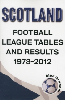 Scotland  -  Football League Tables & Results 1973 to 2012, Paperback Book