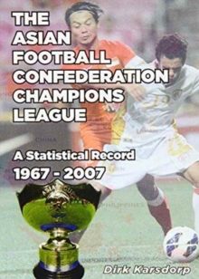 The Asian Football Confederation Champions League : A Statistical Record 1967-2007, Paperback Book