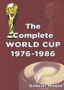 The Complete World Cup 1976-1986, Paperback / softback Book