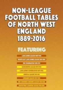 Non-League Football Tables of North West England 1889-2016, Paperback Book