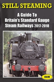 Still Steaming - A Guide to Britain's Standard Gauge Steam Railways 2017-2018, Paperback Book
