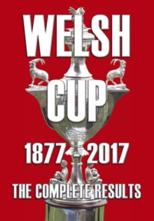 Welsh Cup 1877-2017 : The Complete Results, Paperback Book