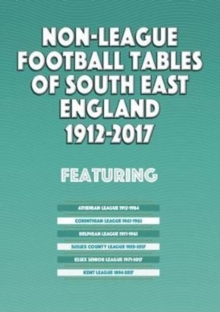 Non-League Football Tables of South East England 1894-2017, Paperback Book