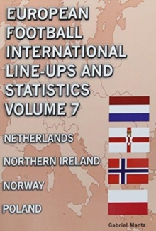European Football International Line-ups & Statistics - Volume 7 : Netherlands to Poland, Paperback Book