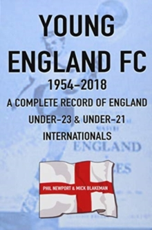 Young England FC 1954-2018 : A Complete Record of England U-23 & U-21 Football Internationals, Paperback / softback Book