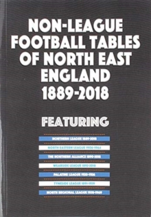Non-League Football Tables of North East England 1889-2018, Paperback / softback Book
