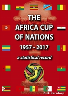 The Africa Cup of Nations 1957-2017 A Statistical Record, Paperback / softback Book