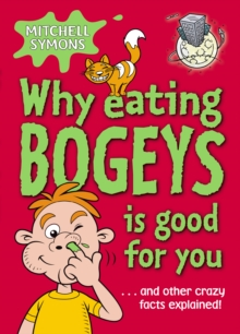Why Eating Bogeys is Good for You, Paperback / softback Book