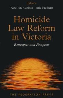 Homicide Law Reform in Victoria : Retrospect and Prospects, Paperback Book