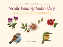Needle Painting Embroidery : Fresh Ideas for Beginners, Paperback / softback Book