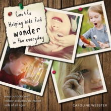 Caro & Co: Helping Kids Find Wonder in the Everyday : Easy Outdoor and Indoor Activities to Inspire Kids of All Ages, Paperback Book