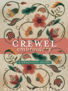 Crewel Embroidery : A Practical Guide, Paperback / softback Book