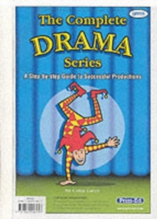 The Complete Drama Series : A Step-by-step Guide to Successful Productions Upper, Copymasters Book