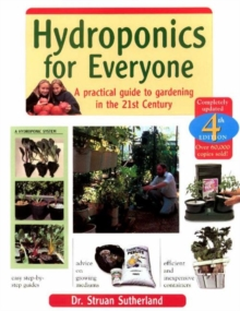 Hydroponics for Everyone : A Practical Guide to Gardening in the 21st Century, Paperback Book