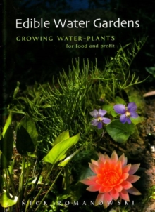 Edible Water Gardens : Growing Water Plants for Food and Profit, Hardback Book