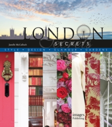 London Secrets : Style, Design, Glamour, Gardens, Hardback Book
