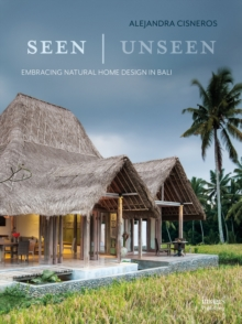 Seen | Unseen : Embracing Natural Home Design in Bali, Hardback Book