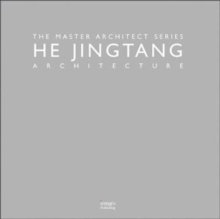 HE Jingtang Architecture : The Master Architect Series, Hardback Book