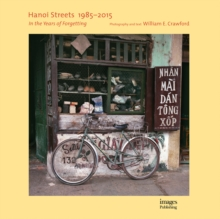 Hanoi Streets 1985-2015 : In the Years of Forgetting, Hardback Book