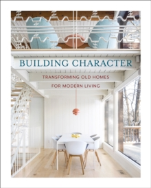 Building Character : Transforming Old Homes for Modern Living, Hardback Book
