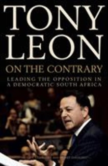 On the contrary : Leading the opposition in the new South Africa, Paperback / softback Book