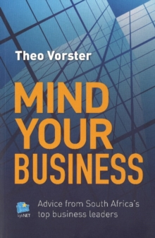 Mind Your Business : Advice from South Africa's Top Business Leaders, Paperback Book