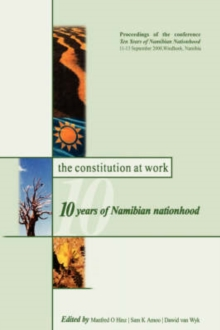 The Constitution at Work : 10 Years of Namibian Nationhood, Paperback Book