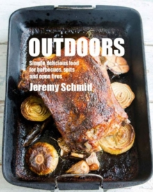 Outdoors : Simple Delicious Food for Barbecues, Spits and Open Fires, Paperback Book