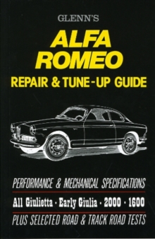 Glenn's Alfa Romeo Repair and Tune-up Guide : A Repair and Tuning Manual for All Giulietta, Early Giulia, 2600 and 1600 Models., Paperback / softback Book