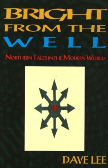 Bright from the Well : Northern Tales in the Modern World, Paperback / softback Book