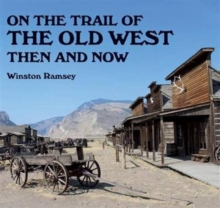 On the Trail of the Old West Then and Now, Paperback Book