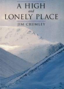 A High and Lonely Place : Sanctuary and Plight of the Cairngorms, Paperback Book
