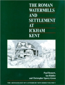 The Roman Watermills and Settlement at Ickham, Kent, Hardback Book
