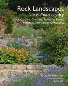Rock Landscapes: The Pulham Legacy : Rock Gardens, Grottoes, Ferneries, Follies, Fountains and Garden Ornaments, Hardback Book