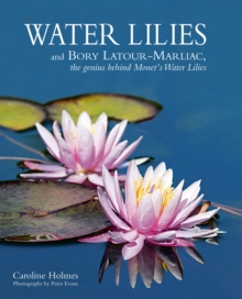 Water Lilies : And Bory Latour-Marliac, the Genius Behind Monet's Water Lilies, Hardback Book