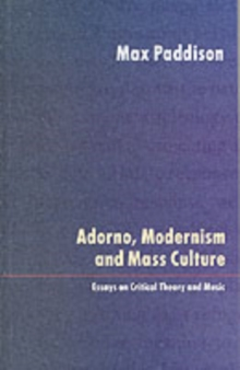 Adorno, Modernism and Mass Culture : Essays on Critical Theory and Music, Paperback / softback Book